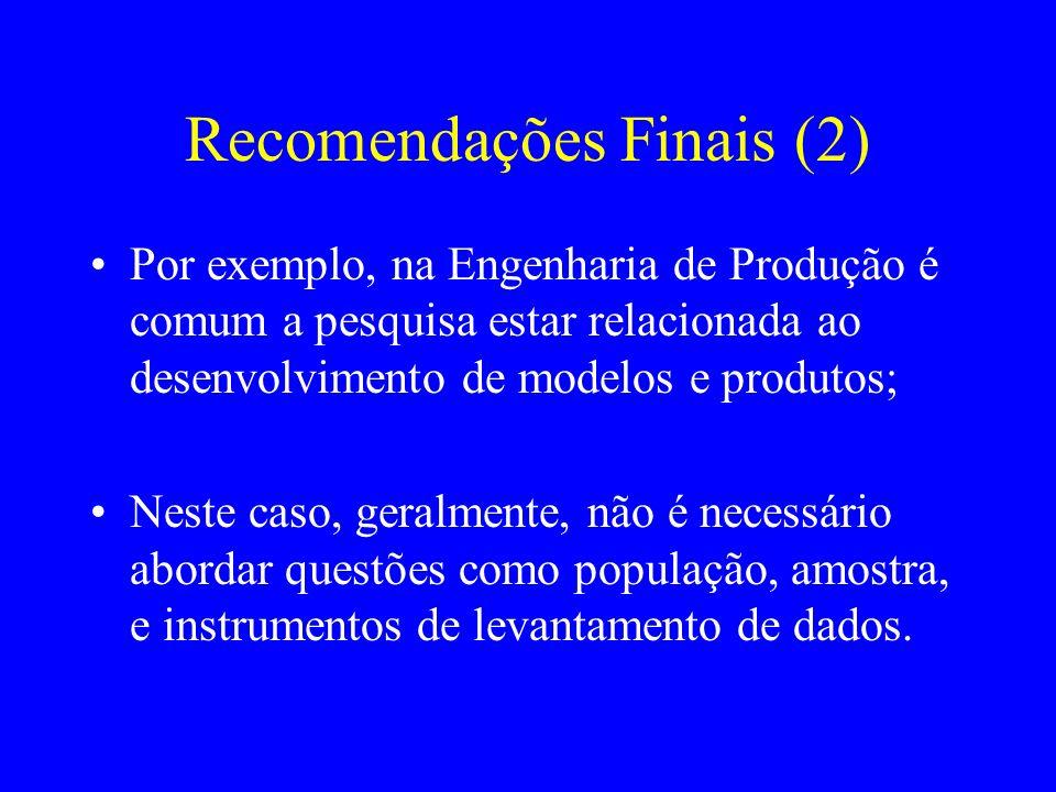 Recomendações Finais (2) Por exemplo, na Engenharia de Produção é comum a pesquisa estar relacionada ao desenvolvimento de modelos e produtos; Neste c