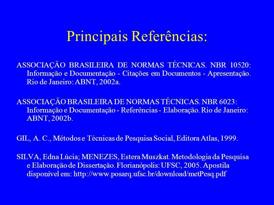 Principais Referências: ASSOCIAÇÃO BRASILEIRA DE NORMAS TÉCNICAS. NBR 10520: Informação e Documentação - Citações em Documentos - Apresentação. Rio de