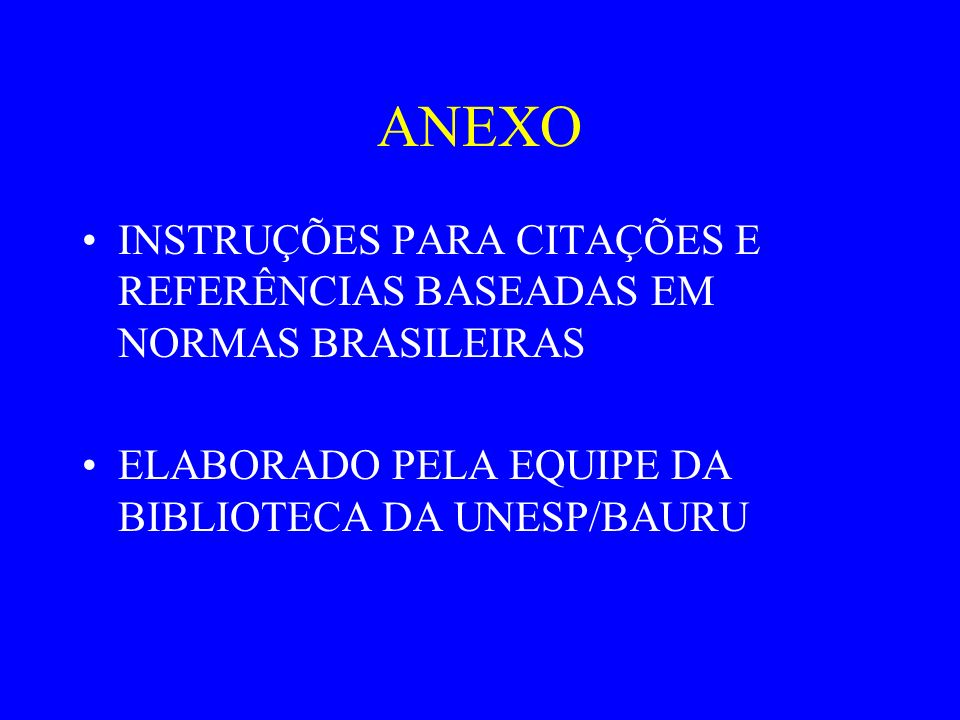 ANEXO INSTRUÇÕES PARA CITAÇÕES E REFERÊNCIAS BASEADAS EM NORMAS BRASILEIRAS ELABORADO PELA EQUIPE DA BIBLIOTECA DA UNESP/BAURU