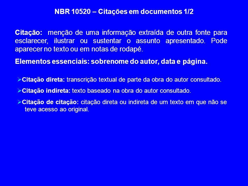NBR 10520 – Citações em documentos 1/2 Citação: menção de uma informação extraída de outra fonte para esclarecer, ilustrar ou sustentar o assunto apre