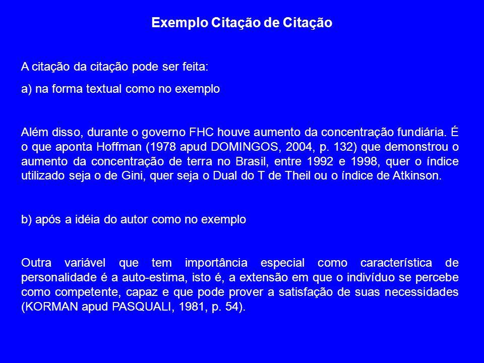 Exemplo Citação de Citação A citação da citação pode ser feita: a) na forma textual como no exemplo Além disso, durante o governo FHC houve aumento da
