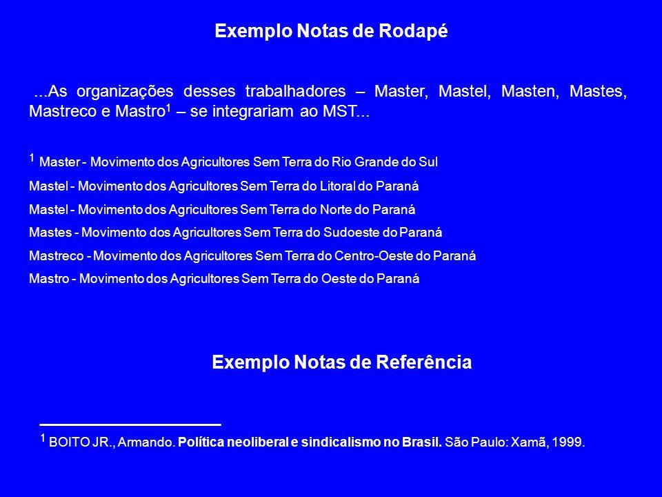 Exemplo Notas de Rodapé...As organizações desses trabalhadores – Master, Mastel, Masten, Mastes, Mastreco e Mastro 1 – se integrariam ao MST... 1 Mast