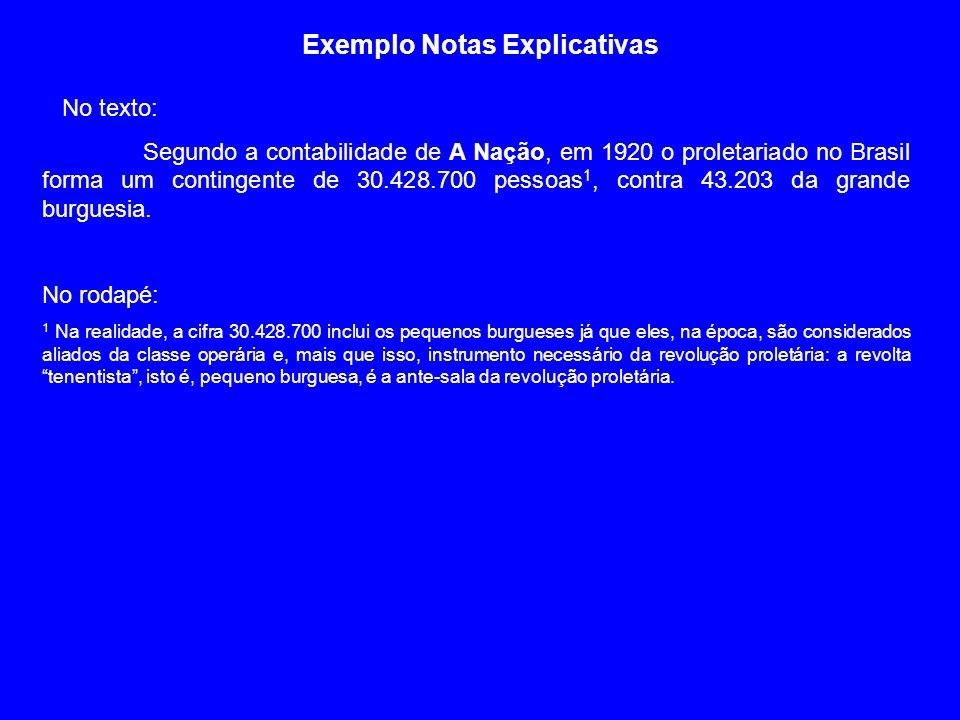 Exemplo Notas Explicativas No texto: Segundo a contabilidade de A Nação, em 1920 o proletariado no Brasil forma um contingente de 30.428.700 pessoas 1