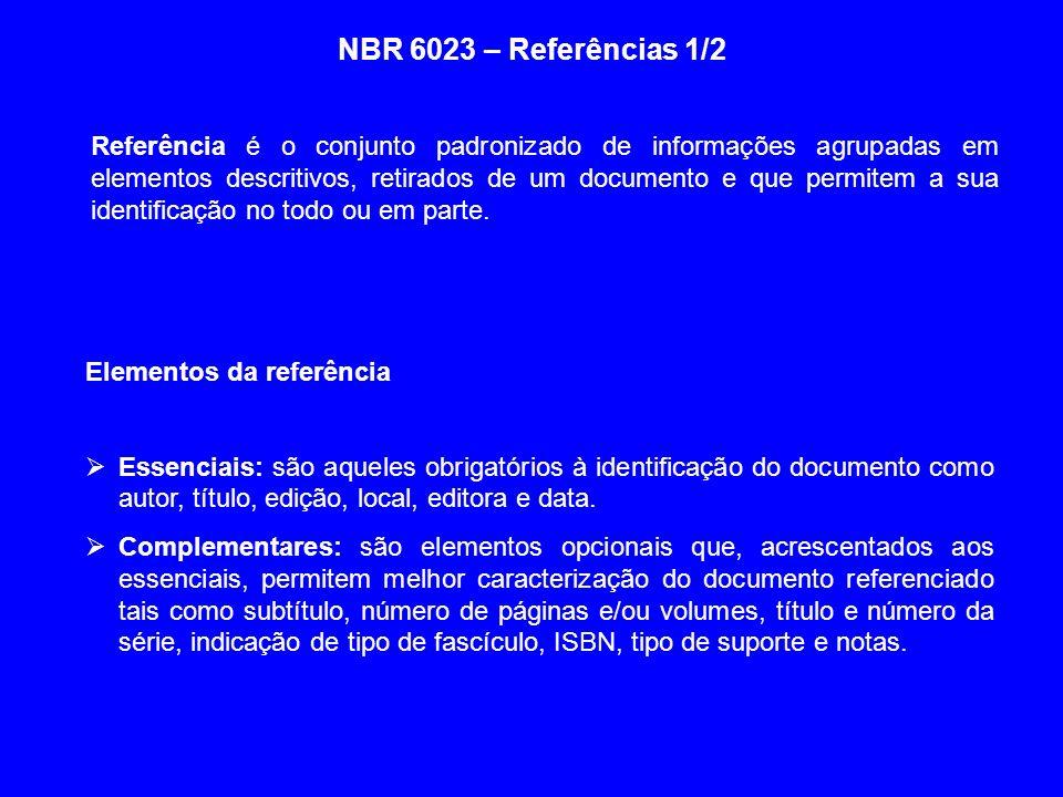 NBR 6023 – Referências 1/2 Elementos da referência Essenciais: são aqueles obrigatórios à identificação do documento como autor, título, edição, local