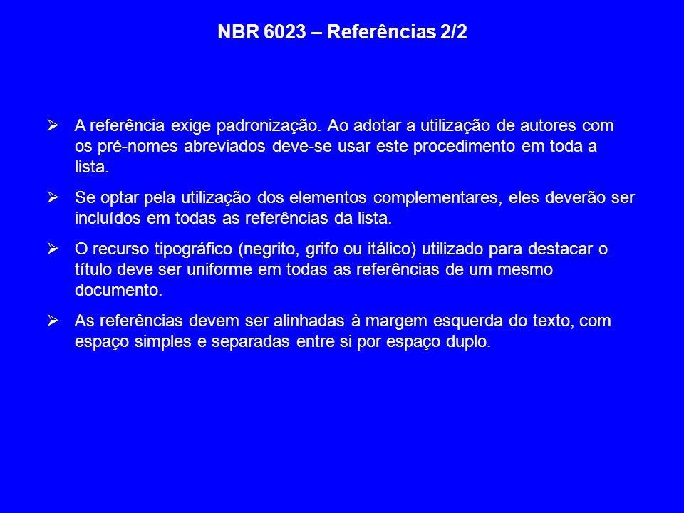 NBR 6023 – Referências 2/2 A referência exige padronização. Ao adotar a utilização de autores com os pré-nomes abreviados deve-se usar este procedimen