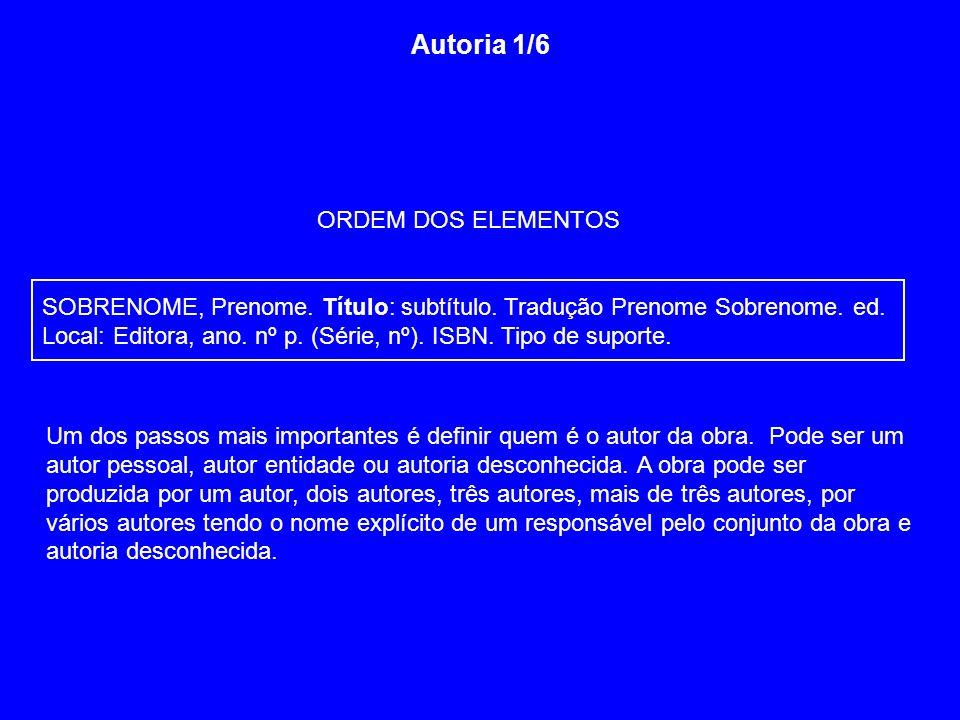 Autoria 1/6 ORDEM DOS ELEMENTOS SOBRENOME, Prenome. Título: subtítulo. Tradução Prenome Sobrenome. ed. Local: Editora, ano. nº p. (Série, nº). ISBN. T