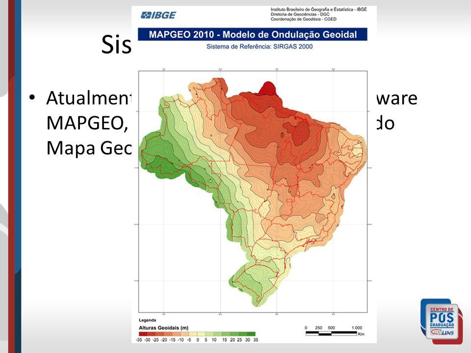 Sistemas de Referência Atualmente, o IBGE disponibiliza o software MAPGEO, que contém as informações do Mapa Geoidal do Brasil