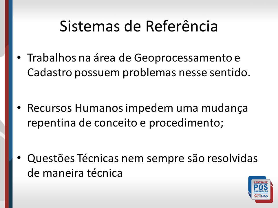 Sistemas de Referência Trabalhos na área de Geoprocessamento e Cadastro possuem problemas nesse sentido.