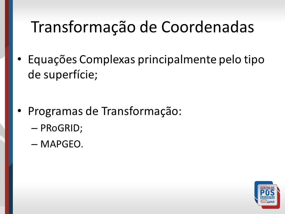 Transformação de Coordenadas Equações Complexas principalmente pelo tipo de superfície; Programas de Transformação: – PRoGRID; – MAPGEO.