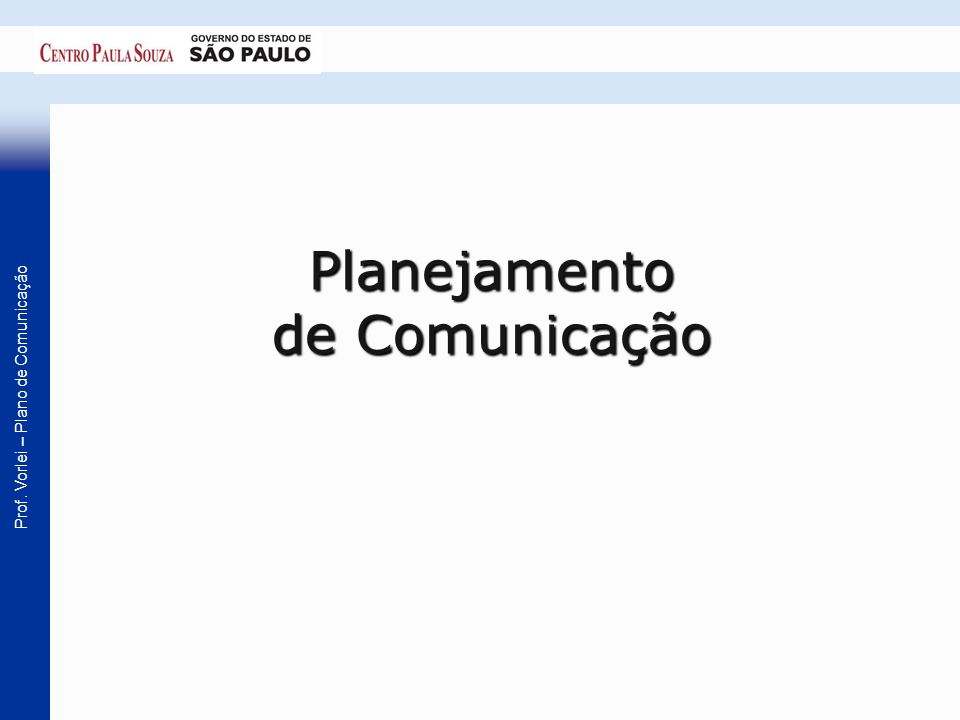Prof. Vorlei – Plano de Comunicação Planejamento de Comunicação