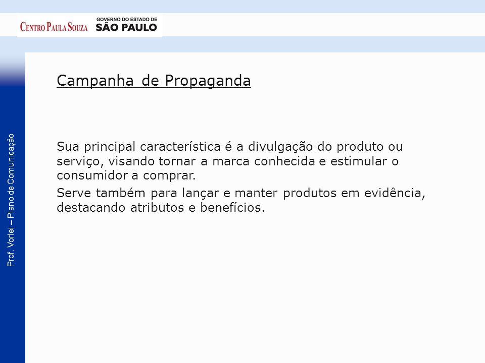 Prof. Vorlei – Plano de Comunicação Campanha de Propaganda Sua principal característica é a divulgação do produto ou serviço, visando tornar a marca c
