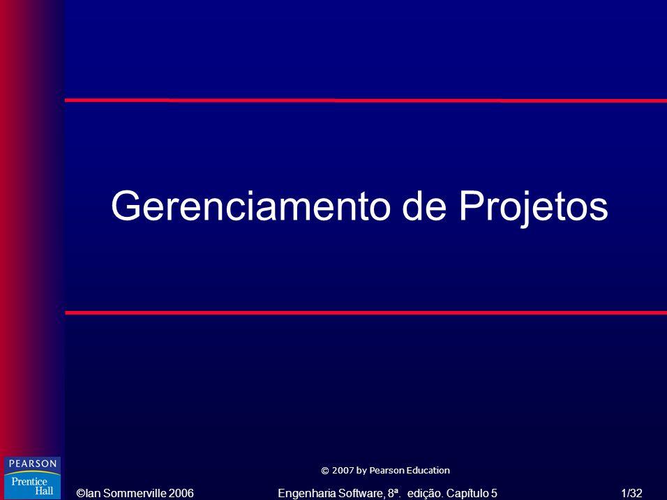 ©Ian Sommerville 2006Engenharia Software, 8ª. edição. Capítulo 5 1/32 © 2007 by Pearson Education Gerenciamento de Projetos