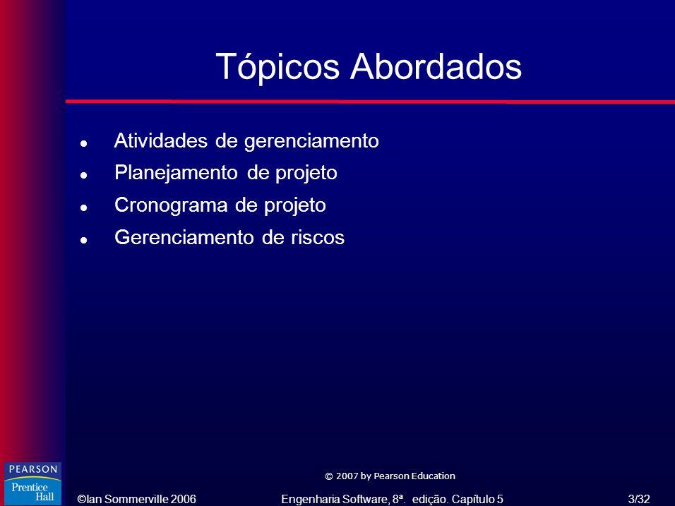 ©Ian Sommerville 2006Engenharia Software, 8ª. edição. Capítulo 5 3/32 © 2007 by Pearson Education Tópicos Abordados l Atividades de gerenciamento l Pl