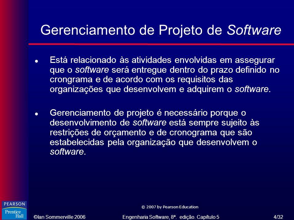 ©Ian Sommerville 2006Engenharia Software, 8ª. edição. Capítulo 5 4/32 © 2007 by Pearson Education l Está relacionado às atividades envolvidas em asseg