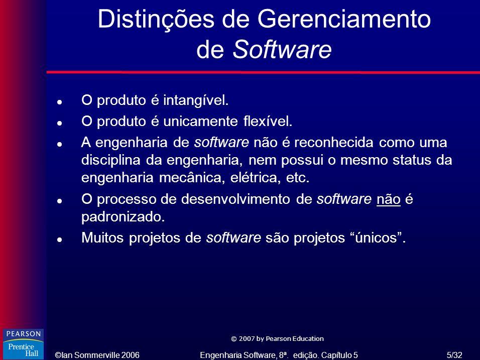 ©Ian Sommerville 2006Engenharia Software, 8ª. edição. Capítulo 5 5/32 © 2007 by Pearson Education l O produto é intangível. l O produto é unicamente f