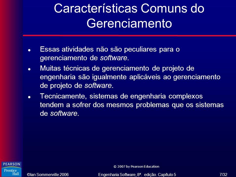 ©Ian Sommerville 2006Engenharia Software, 8ª. edição. Capítulo 5 7/32 © 2007 by Pearson Education l Essas atividades não são peculiares para o gerenci