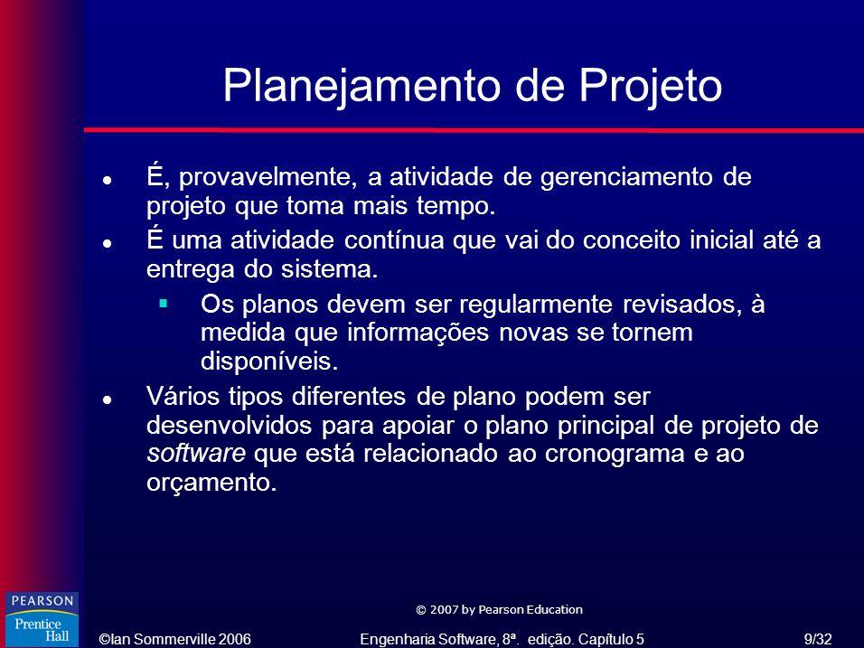 ©Ian Sommerville 2006Engenharia Software, 8ª. edição. Capítulo 5 9/32 © 2007 by Pearson Education Planejamento de Projeto l É, provavelmente, a ativid