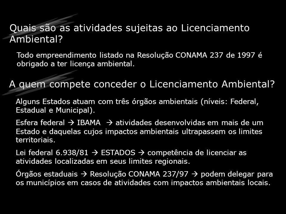 Quais são as atividades sujeitas ao Licenciamento Ambiental? Todo empreendimento listado na Resolução CONAMA 237 de 1997 é obrigado a ter licença ambi