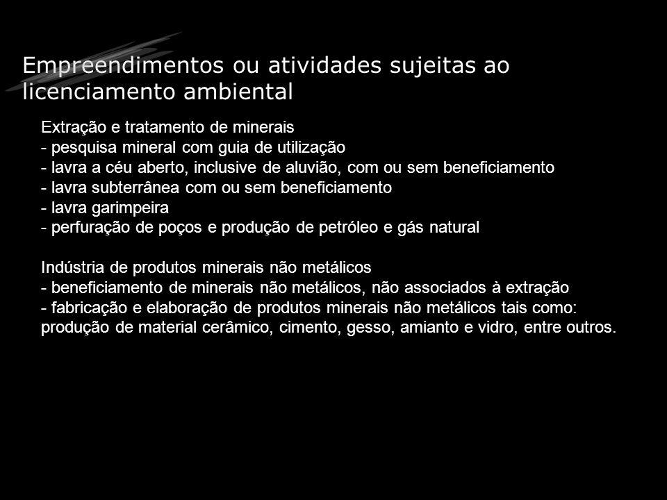 Empreendimentos ou atividades sujeitas ao licenciamento ambiental Extração e tratamento de minerais - pesquisa mineral com guia de utilização - lavra