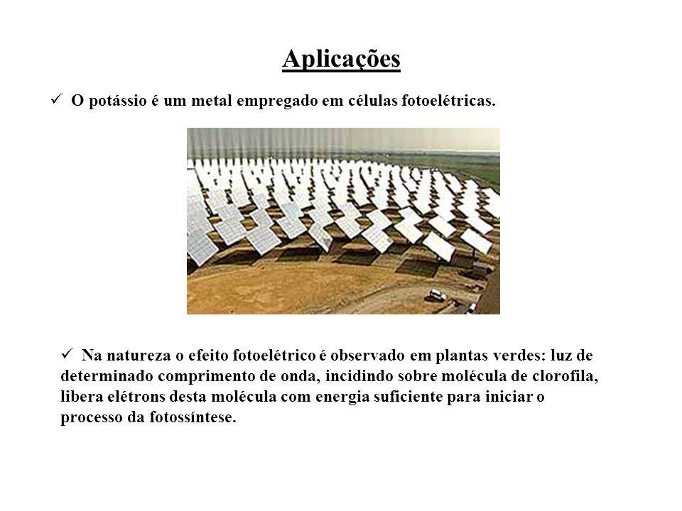 Aplicações O potássio é um metal empregado em células fotoelétricas. Na natureza o efeito fotoelétrico é observado em plantas verdes: luz de determina