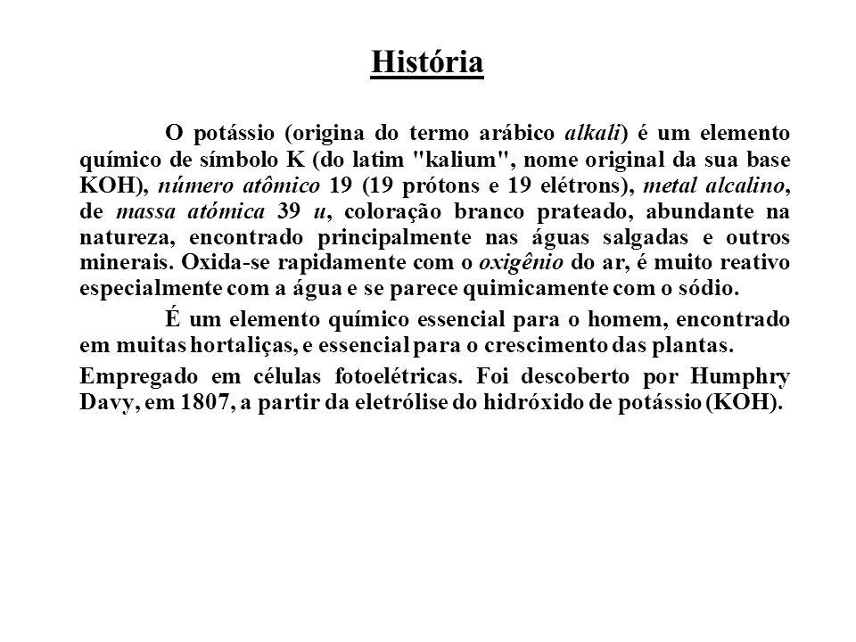 História O potássio (origina do termo arábico alkali) é um elemento químico de símbolo K (do latim