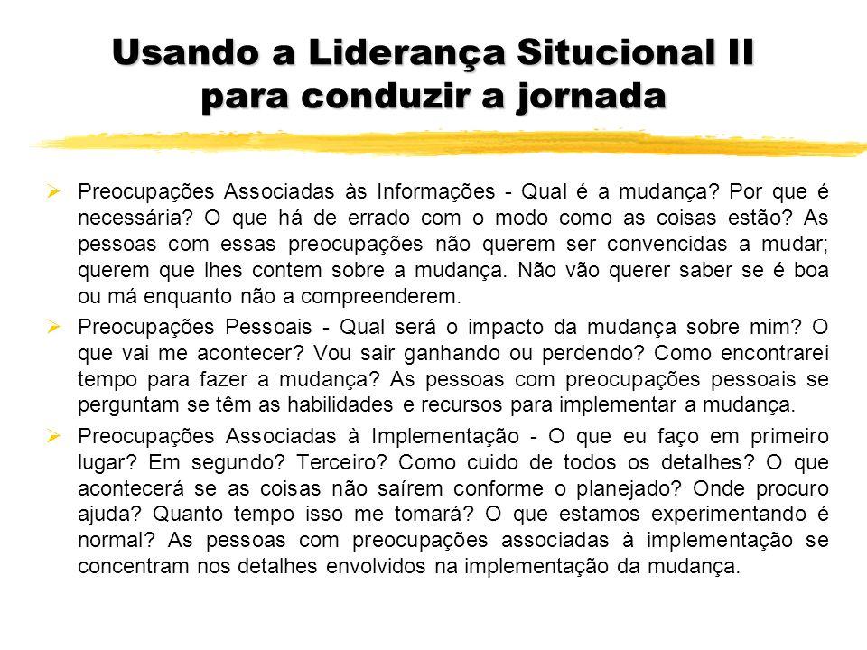 Usando a Liderança Situcional II para conduzir a jornada Preocupações Associadas às Informações - Qual é a mudança? Por que é necessária? O que há de