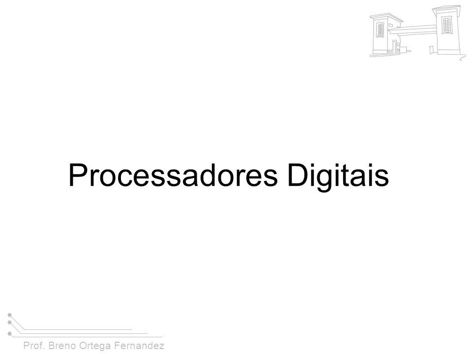 Prof. Breno Ortega Fernandez Processadores Digitais