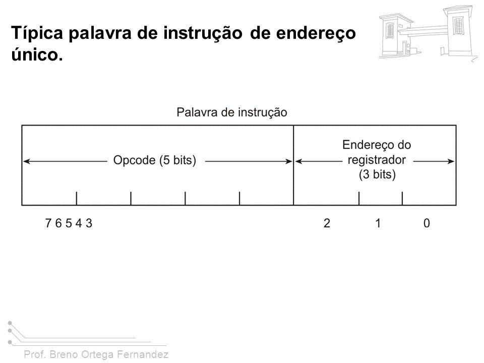 Prof. Breno Ortega Fernandez Típica palavra de instrução de endereço único.