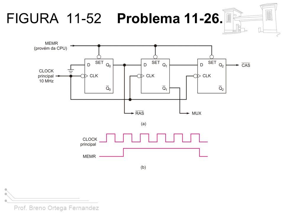 Prof. Breno Ortega Fernandez FIGURA 11-52 Problema 11-26.