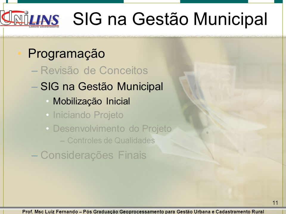 Prof. Msc Luiz Fernando – Pós Graduação Geoprocessamento para Gestão Urbana e Cadastramento Rural 11 SIG na Gestão Municipal Programação –Revisão de C