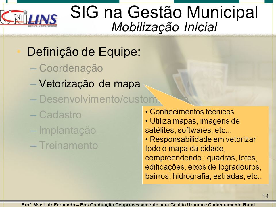 Prof. Msc Luiz Fernando – Pós Graduação Geoprocessamento para Gestão Urbana e Cadastramento Rural 14 SIG na Gestão Municipal Mobilização Inicial Defin