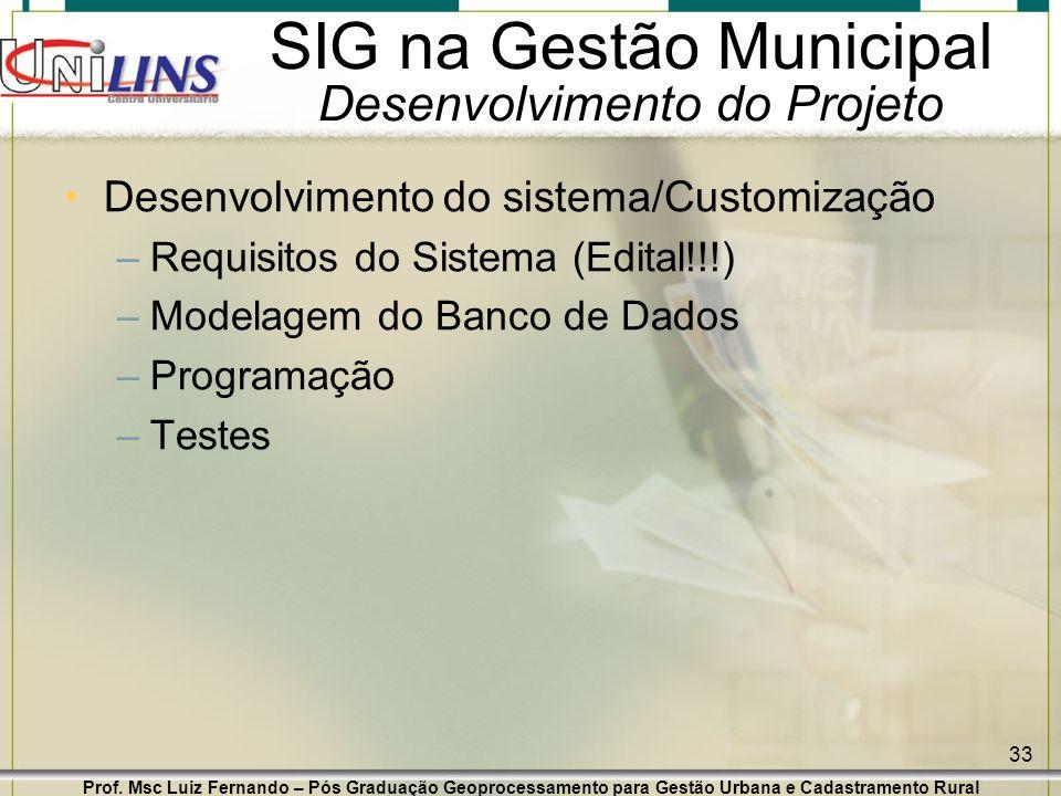 Prof. Msc Luiz Fernando – Pós Graduação Geoprocessamento para Gestão Urbana e Cadastramento Rural 33 SIG na Gestão Municipal Desenvolvimento do Projet