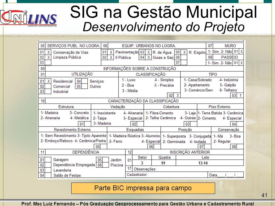 Prof. Msc Luiz Fernando – Pós Graduação Geoprocessamento para Gestão Urbana e Cadastramento Rural 41 SIG na Gestão Municipal Desenvolvimento do Projet
