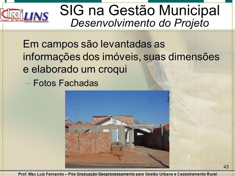 Prof. Msc Luiz Fernando – Pós Graduação Geoprocessamento para Gestão Urbana e Cadastramento Rural 43 SIG na Gestão Municipal Desenvolvimento do Projet