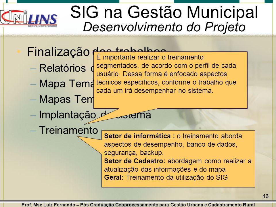 Prof. Msc Luiz Fernando – Pós Graduação Geoprocessamento para Gestão Urbana e Cadastramento Rural 46 SIG na Gestão Municipal Desenvolvimento do Projet