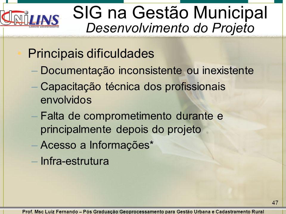 Prof. Msc Luiz Fernando – Pós Graduação Geoprocessamento para Gestão Urbana e Cadastramento Rural 47 SIG na Gestão Municipal Desenvolvimento do Projet
