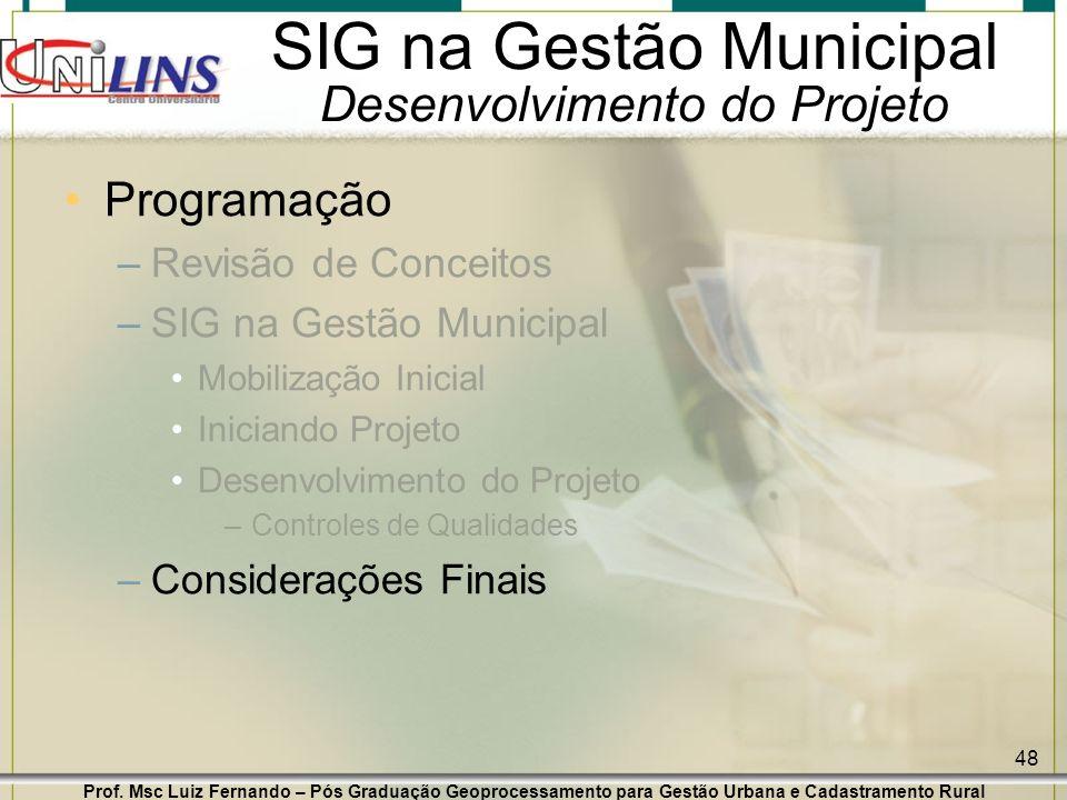 Prof. Msc Luiz Fernando – Pós Graduação Geoprocessamento para Gestão Urbana e Cadastramento Rural 48 SIG na Gestão Municipal Desenvolvimento do Projet