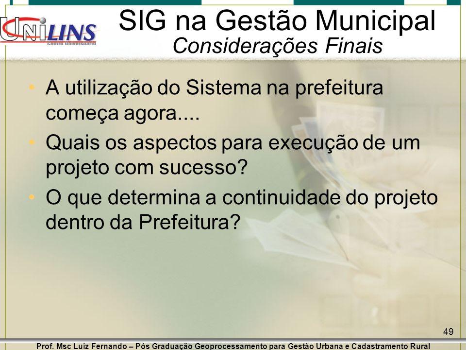 Prof. Msc Luiz Fernando – Pós Graduação Geoprocessamento para Gestão Urbana e Cadastramento Rural 49 SIG na Gestão Municipal Considerações Finais A ut