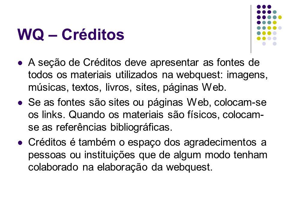 WQ – Créditos A seção de Créditos deve apresentar as fontes de todos os materiais utilizados na webquest: imagens, músicas, textos, livros, sites, pág