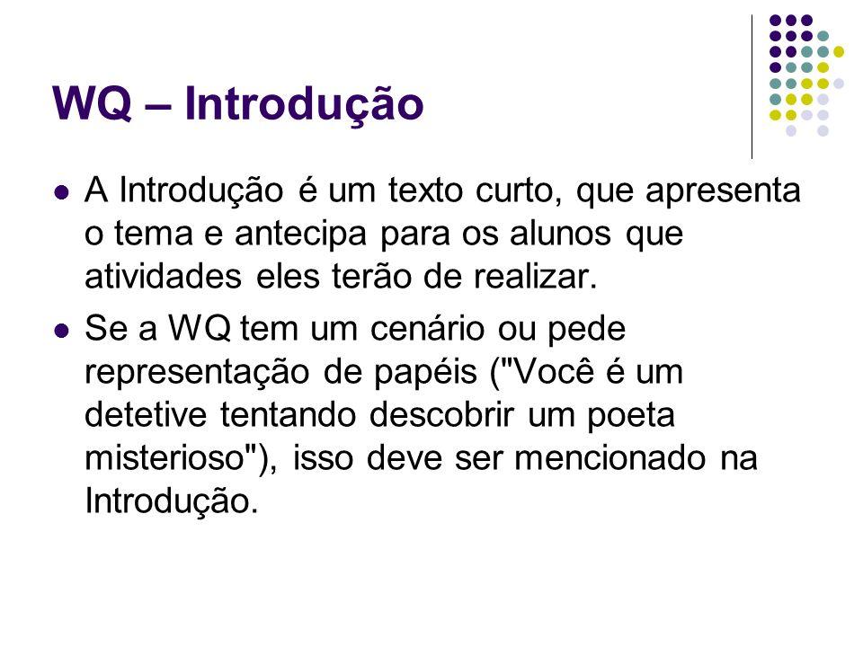 WQ – Introdução A Introdução é um texto curto, que apresenta o tema e antecipa para os alunos que atividades eles terão de realizar. Se a WQ tem um ce