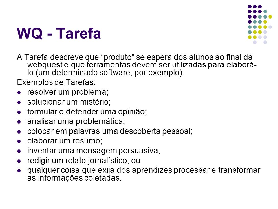 WQ - Tarefa A Tarefa descreve que produto se espera dos alunos ao final da webquest e que ferramentas devem ser utilizadas para elaborá- lo (um determ