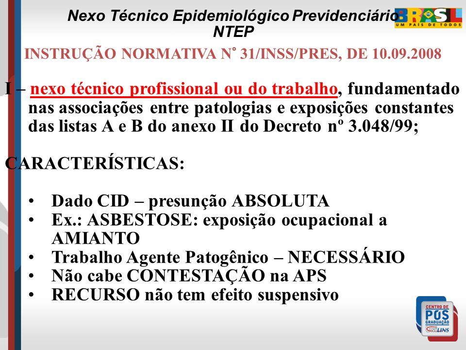 INSTRUÇÃO NORMATIVA N° 31/INSS/PRES, DE 10.09.2008 Art. 3º O nexo técnico previdenciário poderá ser de natureza causal ou não, havendo três espécies: