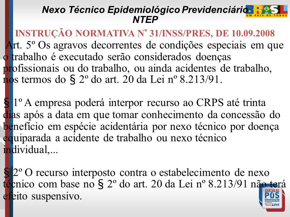 INSTRUÇÃO NORMATIVA N° 31/INSS/PRES, DE 10.09.2008 Art. 4º Os agravos associados aos agentes etiológicos ou fatores de risco de natureza profissional