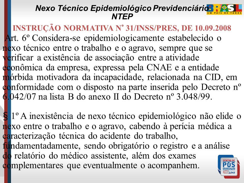 INSTRUÇÃO NORMATIVA N° 31/INSS/PRES, DE 10.09.2008 Art. 5º Os agravos decorrentes de condições especiais em que o trabalho é executado serão considera