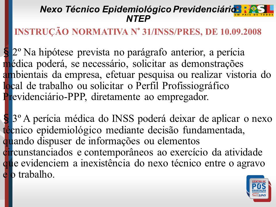 INSTRUÇÃO NORMATIVA N° 31/INSS/PRES, DE 10.09.2008 Art. 6º Considera-se epidemiologicamente estabelecido o nexo técnico entre o trabalho e o agravo, s