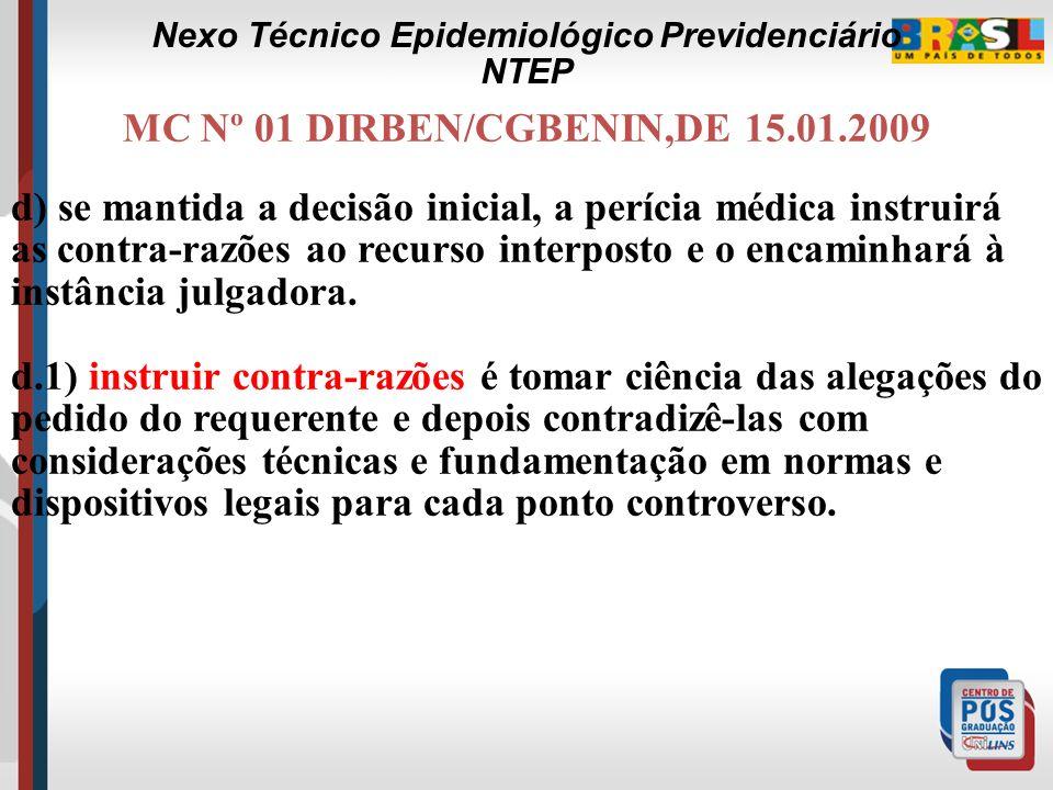 MC Nº 01 DIRBEN/CGBENIN,DE 15.01.2009 b) para os casos de ser favorável à pretensão do recorrente, o perito médico deverá realizar uma Revisão médica