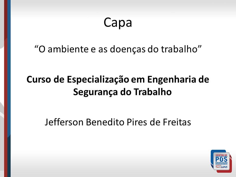 Capa O ambiente e as doenças do trabalho Curso de Especialização em Engenharia de Segurança do Trabalho Jefferson Benedito Pires de Freitas