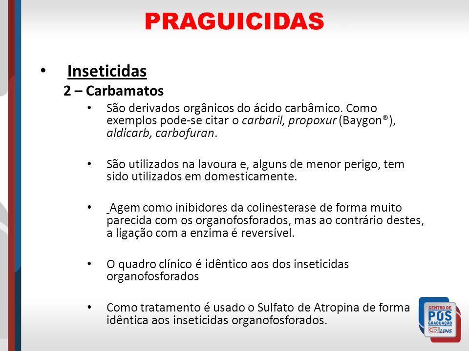 PRAGUICIDAS Inseticidas 2 – Carbamatos São derivados orgânicos do ácido carbâmico. Como exemplos pode-se citar o carbaril, propoxur (Baygon®), aldicar