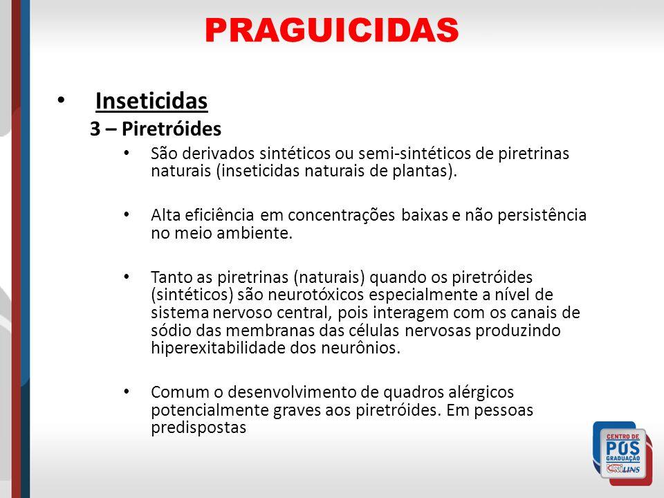 PRAGUICIDAS Inseticidas 3 – Piretróides São derivados sintéticos ou semi-sintéticos de piretrinas naturais (inseticidas naturais de plantas). Alta efi