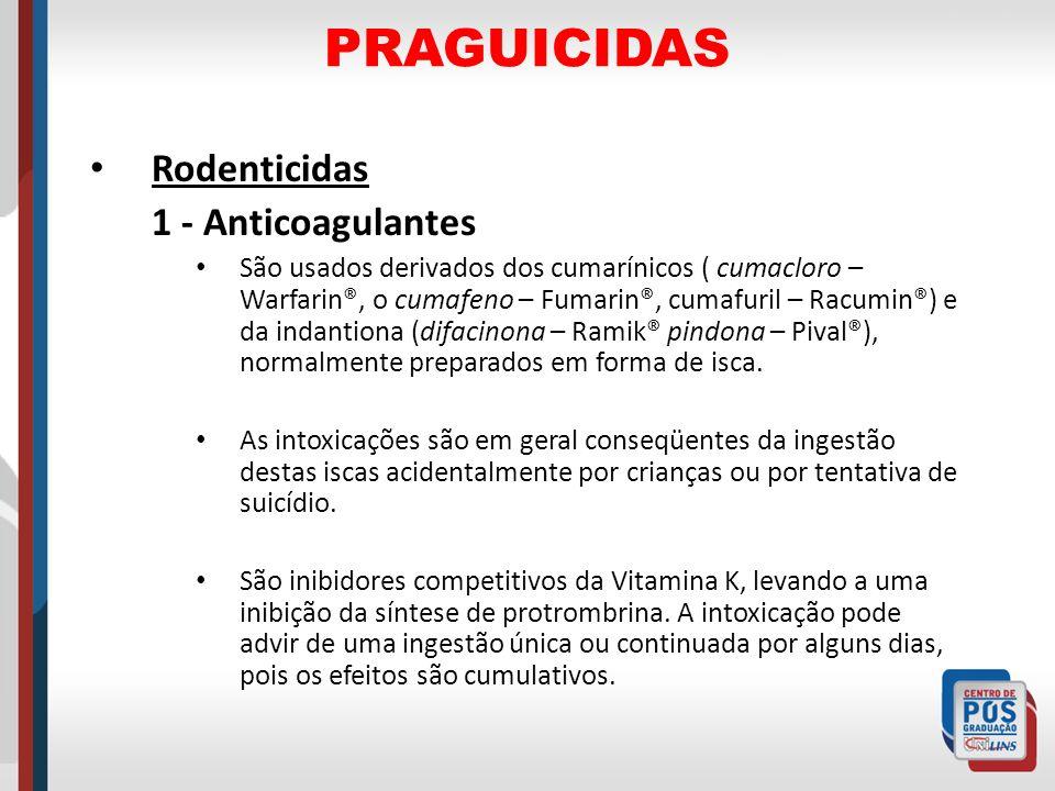 PRAGUICIDAS Rodenticidas 1 - Anticoagulantes São usados derivados dos cumarínicos ( cumacloro – Warfarin®, o cumafeno – Fumarin®, cumafuril – Racumin®